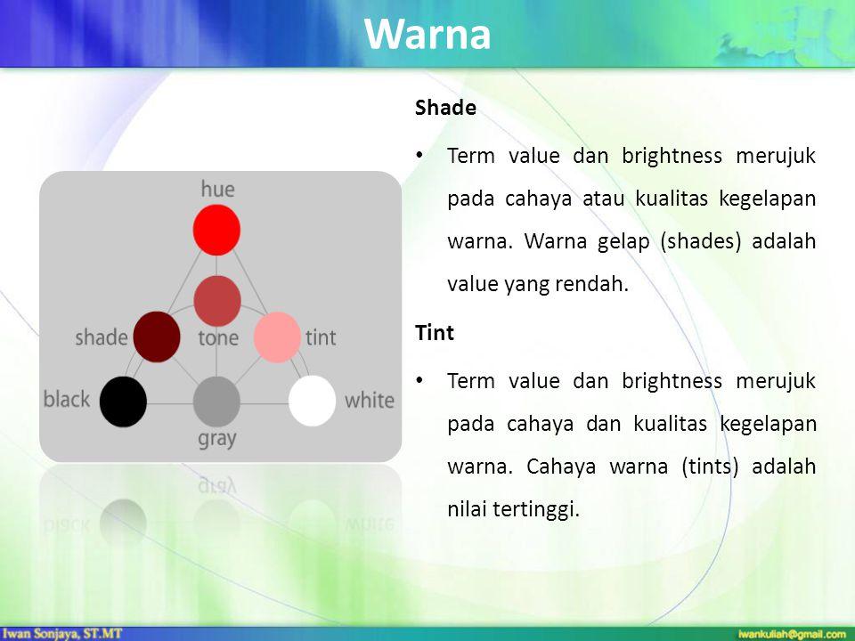 Warna Shade Term value dan brightness merujuk pada cahaya atau kualitas kegelapan warna. Warna gelap (shades) adalah value yang rendah. Tint Term valu