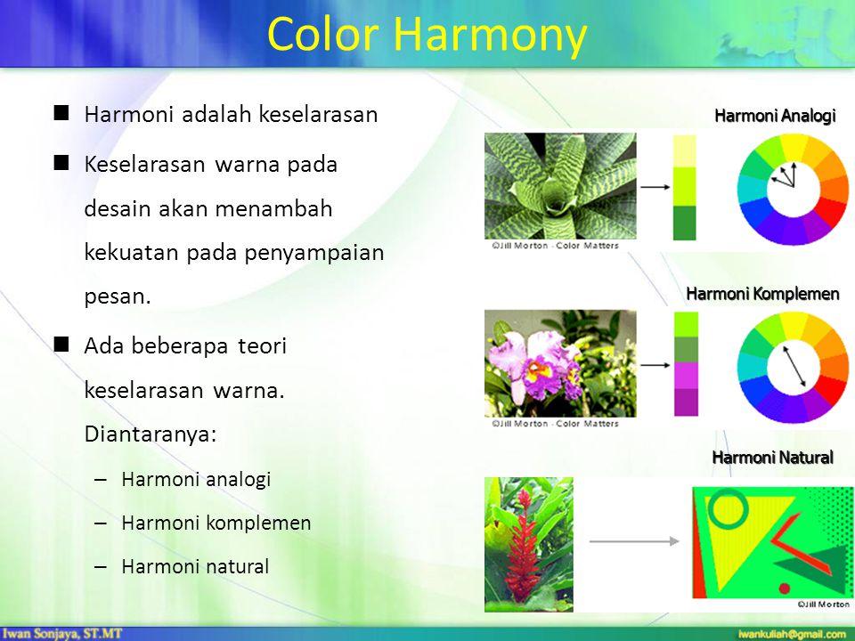Color Harmony Harmoni adalah keselarasan Keselarasan warna pada desain akan menambah kekuatan pada penyampaian pesan. Ada beberapa teori keselarasan w
