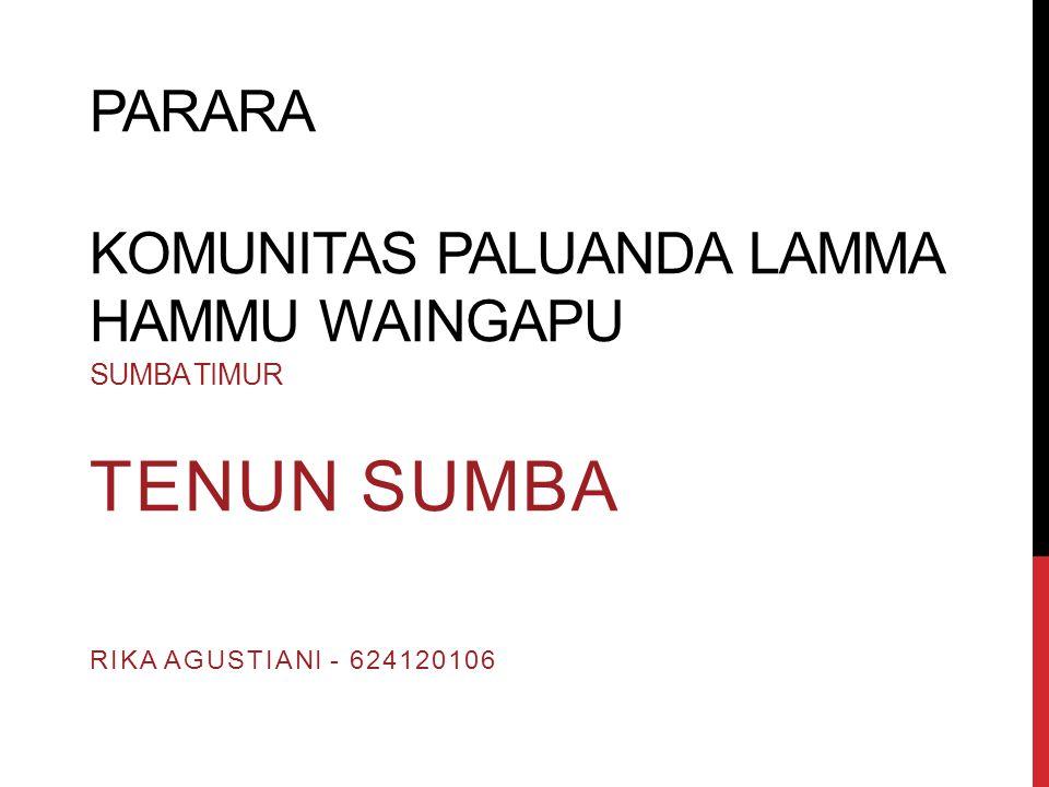 PARARA KOMUNITAS PALUANDA LAMMA HAMMU WAINGAPU SUMBA TIMUR TENUN SUMBA RIKA AGUSTIANI - 624120106