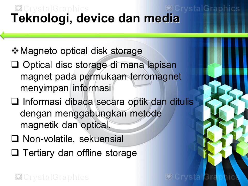  Magneto optical disk storage  Optical disc storage di mana lapisan magnet pada permukaan ferromagnet menyimpan informasi  Informasi dibaca secara