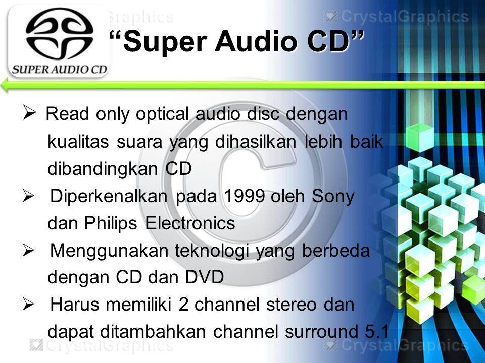 """""""Super Audio CD""""  Read only optical audio disc dengan kualitas suara yang dihasilkan lebih baik dibandingkan CD  Diperkenalkan pada 1999 oleh Sony d"""