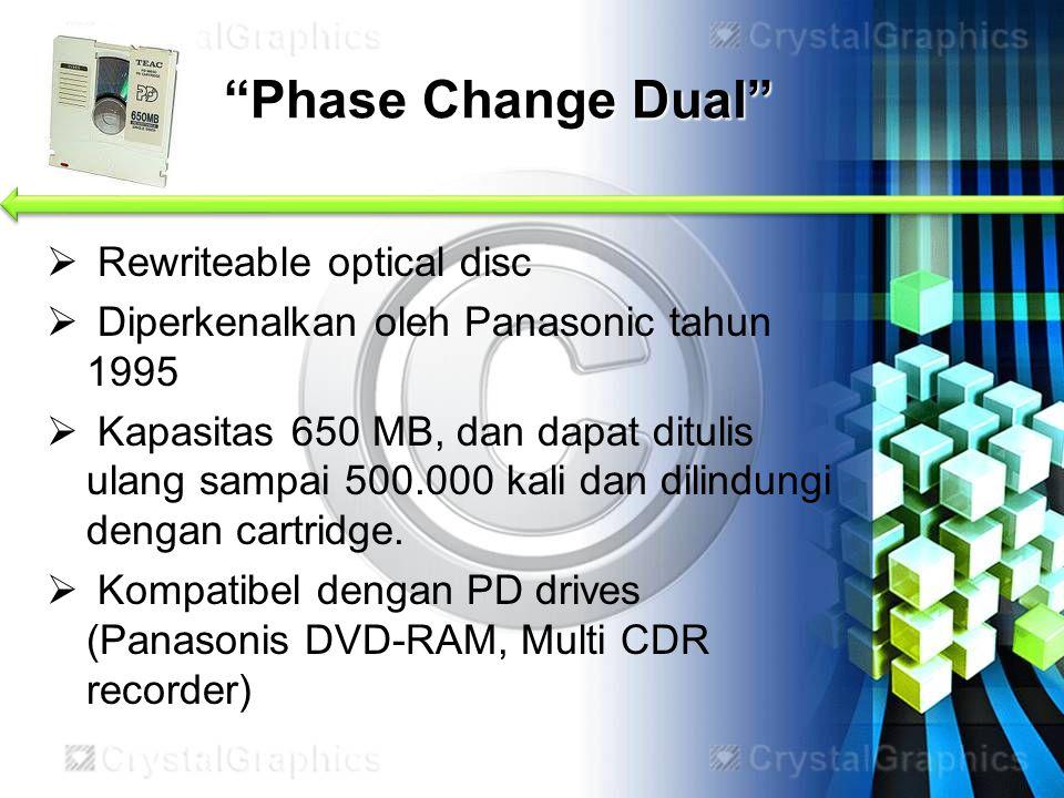 """""""Phase Change Dual""""  Rewriteable optical disc  Diperkenalkan oleh Panasonic tahun 1995  Kapasitas 650 MB, dan dapat ditulis ulang sampai 500.000 ka"""
