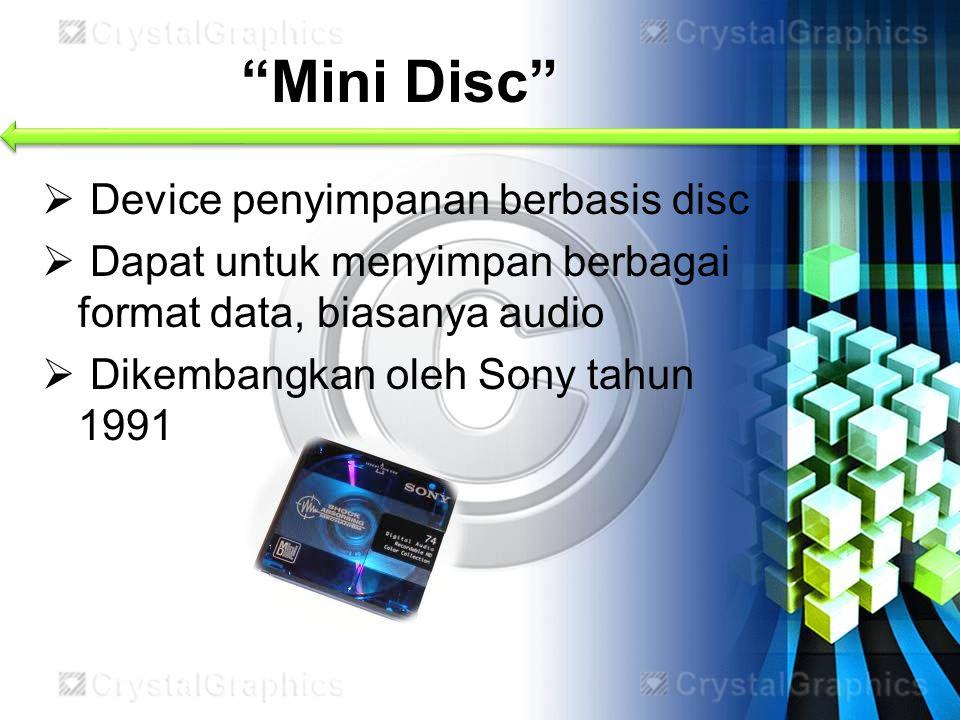 """Mini Disc""  Device penyimpanan berbasis disc  Dapat untuk menyimpan berbagai format data, biasanya audio  Dikembangkan oleh Sony tahun 1991"