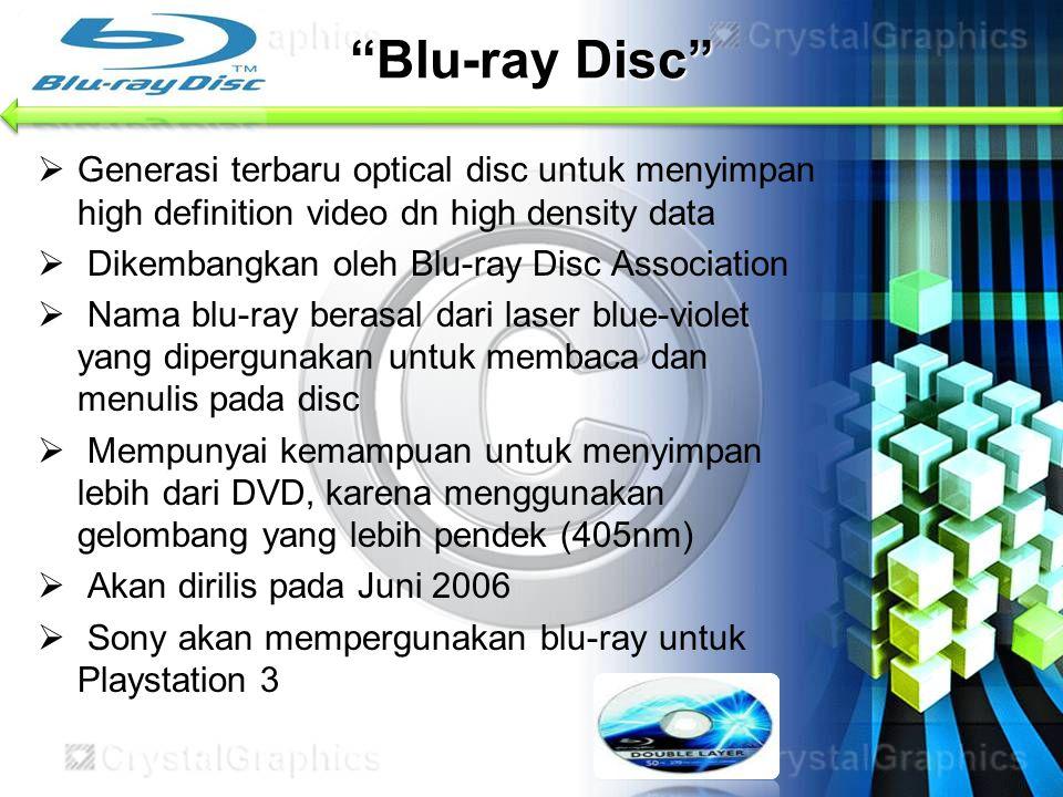 """Blu-ray Disc""  Generasi terbaru optical disc untuk menyimpan high definition video dn high density data  Dikembangkan oleh Blu-ray Disc Association"