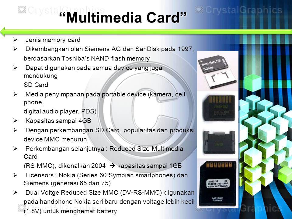 """""""Multimedia Card""""  Jenis memory card  Dikembangkan oleh Siemens AG dan SanDisk pada 1997, berdasarkan Toshiba's NAND flash memory  Dapat digunakan"""