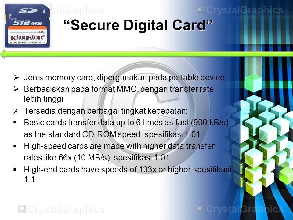 """""""Secure Digital Card""""  Jenis memory card, dipergunakan pada portable device  Berbasiskan pada format MMC, dengan transfer rate lebih tinggi  Tersed"""