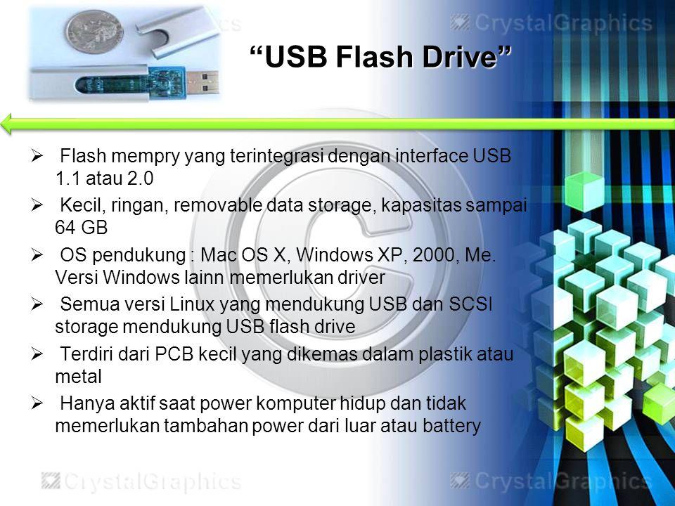  Flash mempry yang terintegrasi dengan interface USB 1.1 atau 2.0  Kecil, ringan, removable data storage, kapasitas sampai 64 GB  OS pendukung : Ma