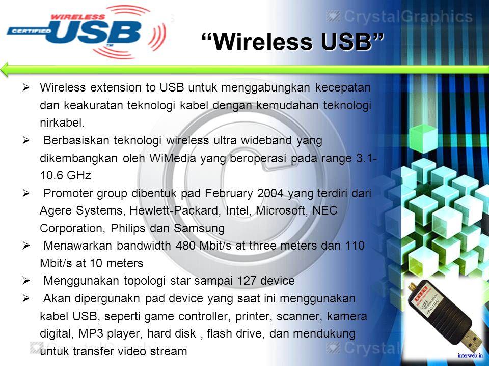  Wireless extension to USB untuk menggabungkan kecepatan dan keakuratan teknologi kabel dengan kemudahan teknologi nirkabel.  Berbasiskan teknologi