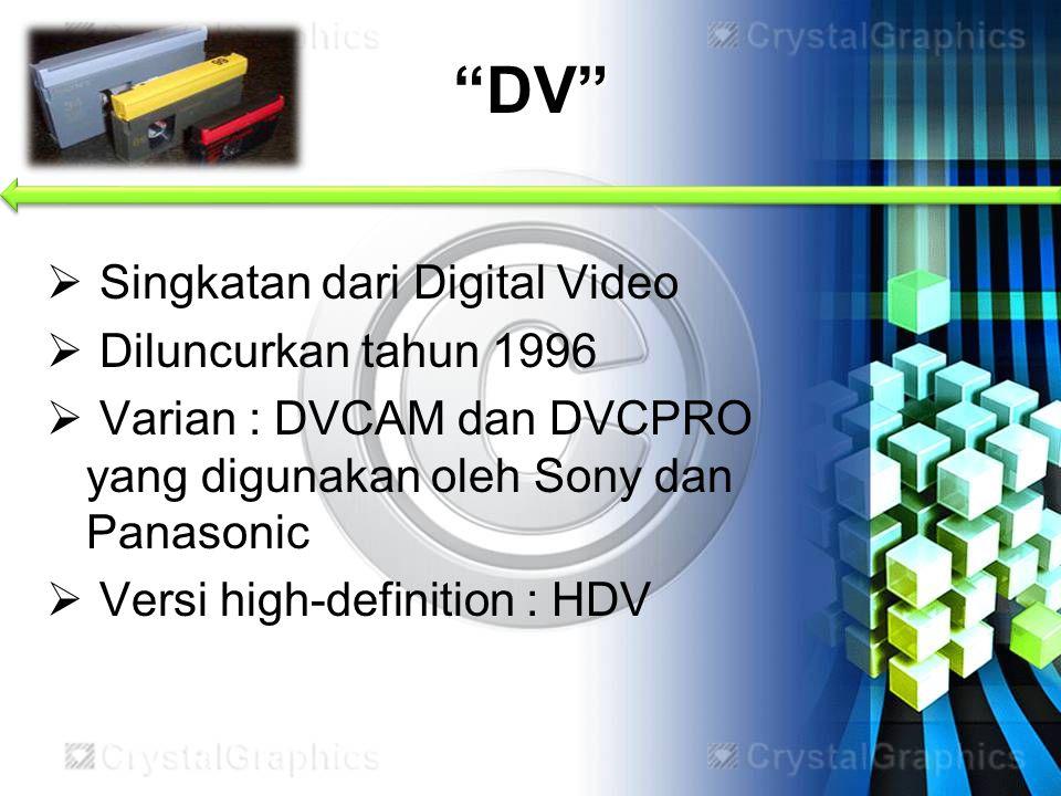  Singkatan dari Digital Video  Diluncurkan tahun 1996  Varian : DVCAM dan DVCPRO yang digunakan oleh Sony dan Panasonic  Versi high-definition : H