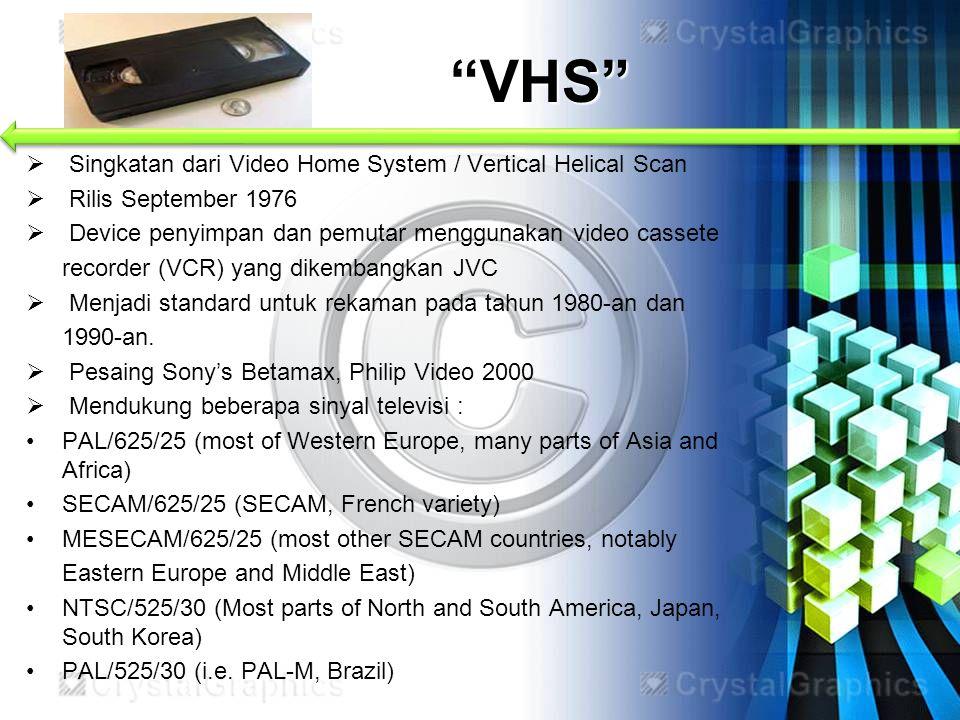  Singkatan dari Video Home System / Vertical Helical Scan  Rilis September 1976  Device penyimpan dan pemutar menggunakan video cassete recorder (V