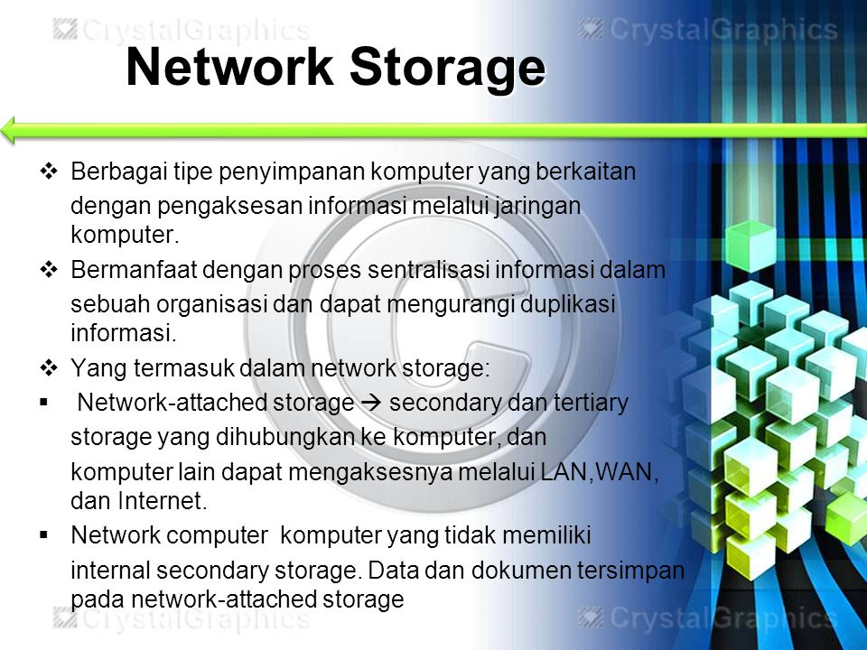 Network Storage  Berbagai tipe penyimpanan komputer yang berkaitan dengan pengaksesan informasi melalui jaringan komputer.  Bermanfaat dengan proses