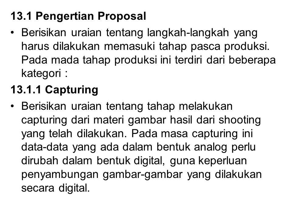 13.1 Pengertian Proposal Berisikan uraian tentang langkah-langkah yang harus dilakukan memasuki tahap pasca produksi. Pada mada tahap produksi ini ter