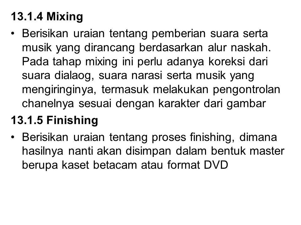 13.1.4 Mixing Berisikan uraian tentang pemberian suara serta musik yang dirancang berdasarkan alur naskah.