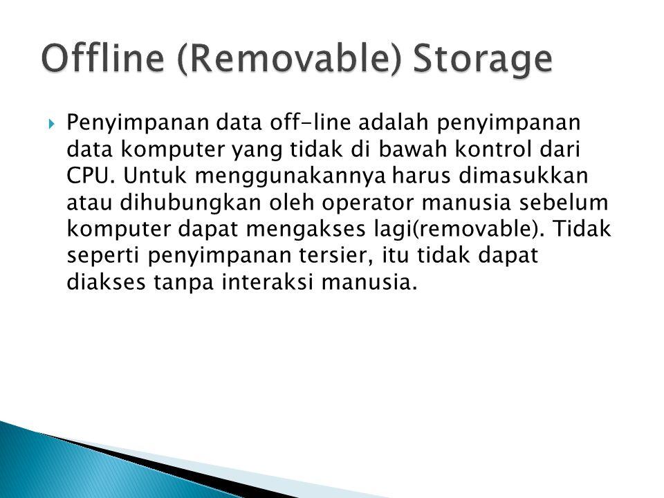  Penyimpanan data off-line adalah penyimpanan data komputer yang tidak di bawah kontrol dari CPU.