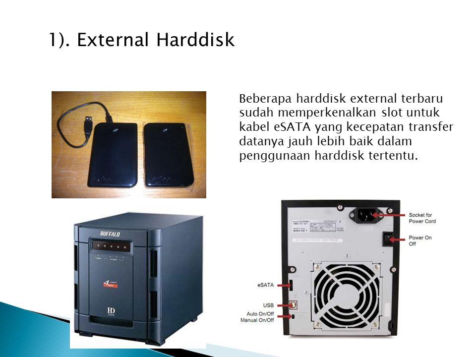 Beberapa harddisk external terbaru sudah memperkenalkan slot untuk kabel eSATA yang kecepatan transfer datanya jauh lebih baik dalam penggunaan harddisk tertentu.
