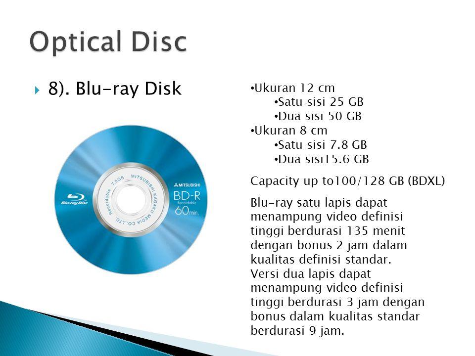  8). Blu-ray Disk Ukuran 12 cm Satu sisi 25 GB Dua sisi 50 GB Ukuran 8 cm Satu sisi 7.8 GB Dua sisi15.6 GB Blu-ray satu lapis dapat menampung video d