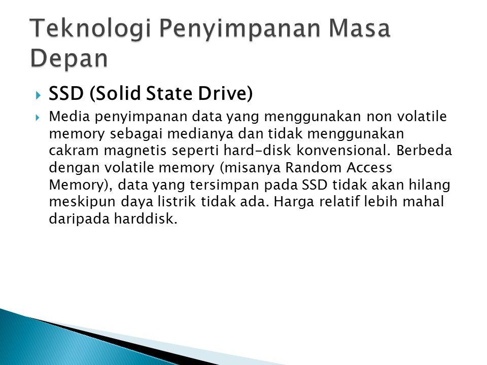  SSD (Solid State Drive)  Media penyimpanan data yang menggunakan non volatile memory sebagai medianya dan tidak menggunakan cakram magnetis seperti hard-disk konvensional.