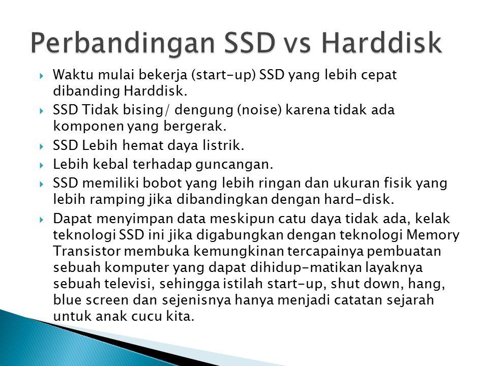  Waktu mulai bekerja (start-up) SSD yang lebih cepat dibanding Harddisk.