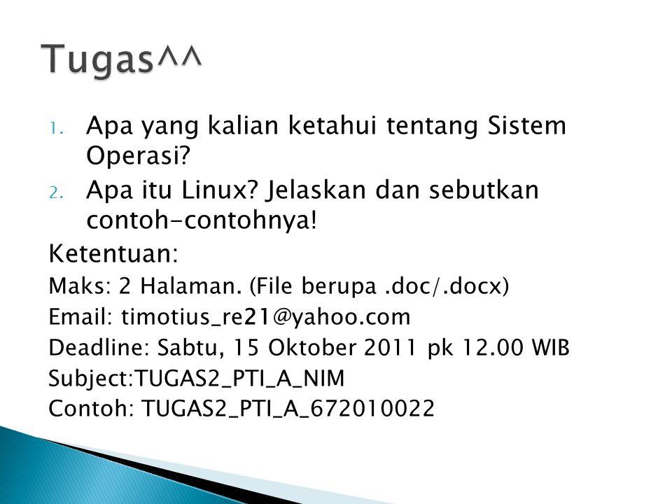 1. Apa yang kalian ketahui tentang Sistem Operasi? 2. Apa itu Linux? Jelaskan dan sebutkan contoh-contohnya! Ketentuan: Maks: 2 Halaman. (File berupa.
