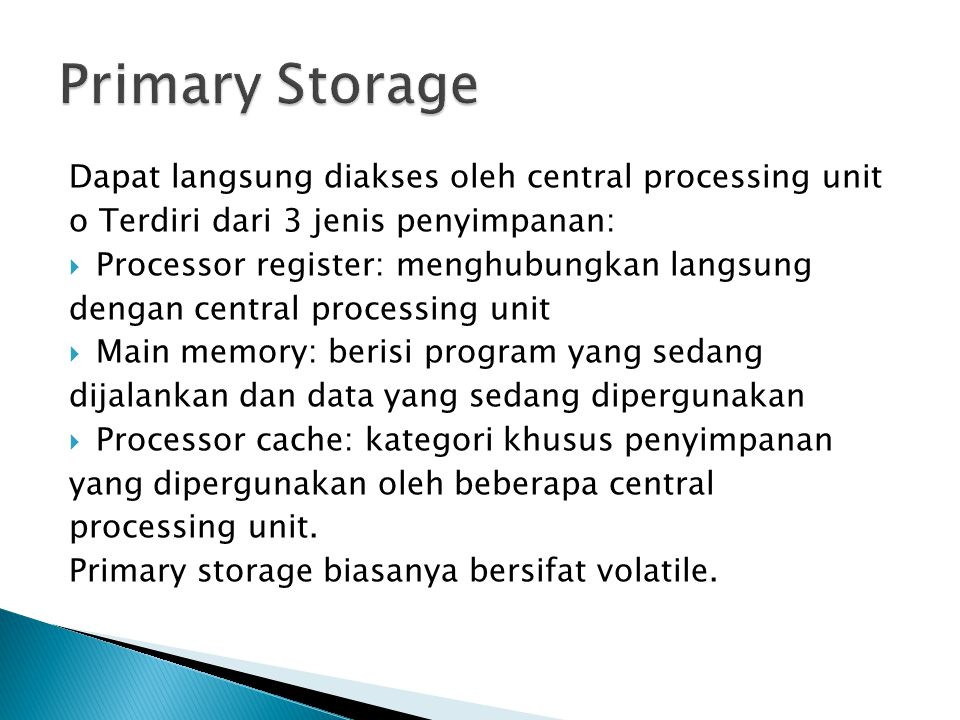 Dapat langsung diakses oleh central processing unit o Terdiri dari 3 jenis penyimpanan:  Processor register: menghubungkan langsung dengan central pr