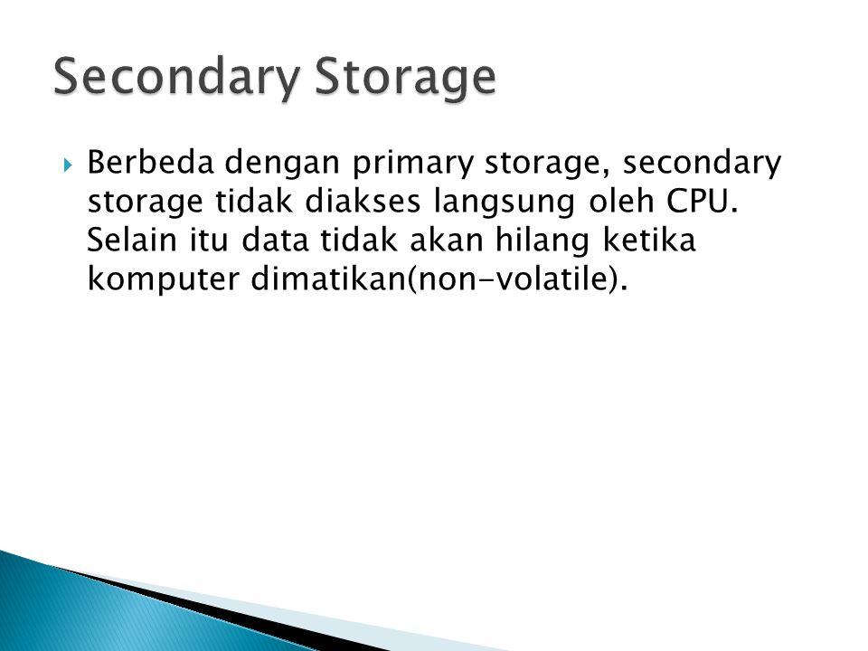  Berbeda dengan primary storage, secondary storage tidak diakses langsung oleh CPU.