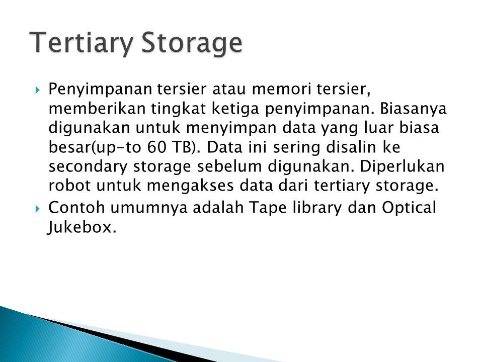  Penyimpanan tersier atau memori tersier, memberikan tingkat ketiga penyimpanan. Biasanya digunakan untuk menyimpan data yang luar biasa besar(up-to
