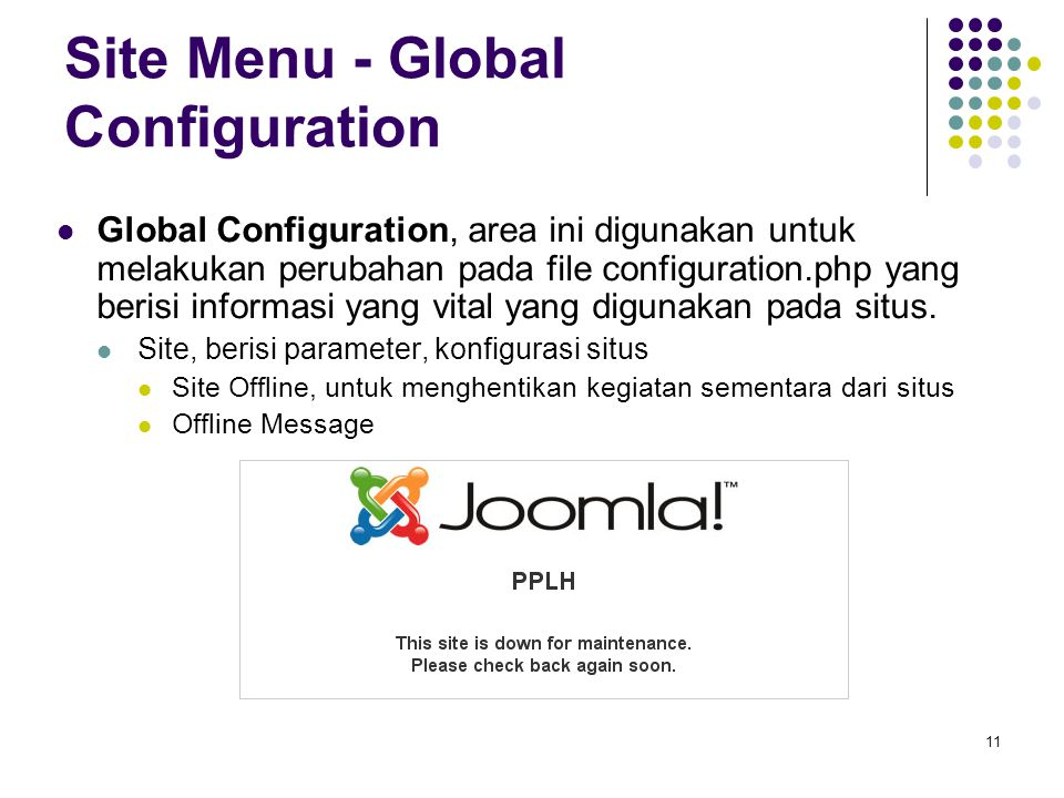 11 Site Menu - Global Configuration Global Configuration, area ini digunakan untuk melakukan perubahan pada file configuration.php yang berisi informasi yang vital yang digunakan pada situs.