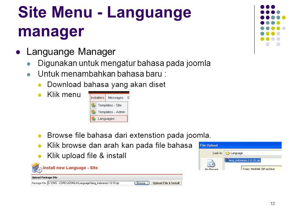 13 Site Menu - Languange manager Languange Manager Digunakan untuk mengatur bahasa pada joomla Untuk menambahkan bahasa baru : Download bahasa yang akan diset Klik menu Browse file bahasa dari extenstion pada joomla.