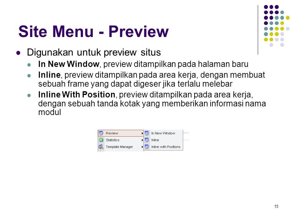 15 Site Menu - Preview Digunakan untuk preview situs In New Window, preview ditampilkan pada halaman baru Inline, preview ditampilkan pada area kerja, dengan membuat sebuah frame yang dapat digeser jika terlalu melebar Inline With Position, preview ditampilkan pada area kerja, dengan sebuah tanda kotak yang memberikan informasi nama modul
