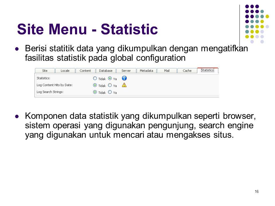 16 Site Menu - Statistic Berisi statitik data yang dikumpulkan dengan mengatifkan fasilitas statistik pada global configuration Komponen data statistik yang dikumpulkan seperti browser, sistem operasi yang digunakan pengunjung, search engine yang digunakan untuk mencari atau mengakses situs.