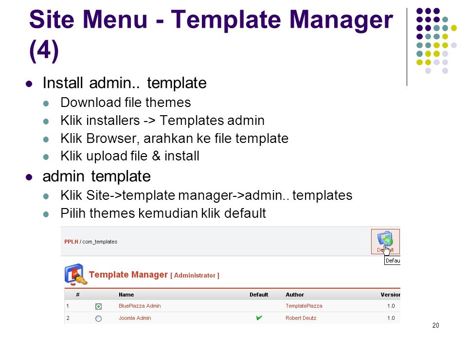 20 Site Menu - Template Manager (4) Install admin.. template Download file themes Klik installers -> Templates admin Klik Browser, arahkan ke file tem