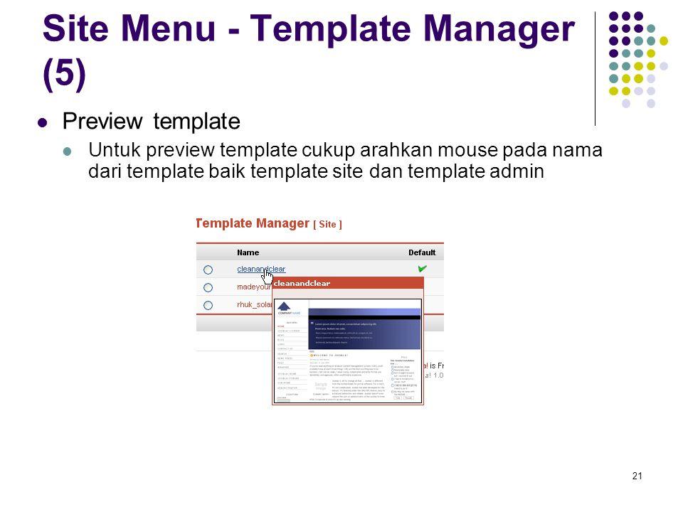 21 Site Menu - Template Manager (5) Preview template Untuk preview template cukup arahkan mouse pada nama dari template baik template site dan template admin