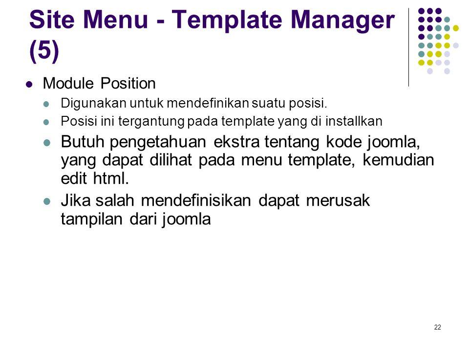 22 Site Menu - Template Manager (5) Module Position Digunakan untuk mendefinikan suatu posisi.