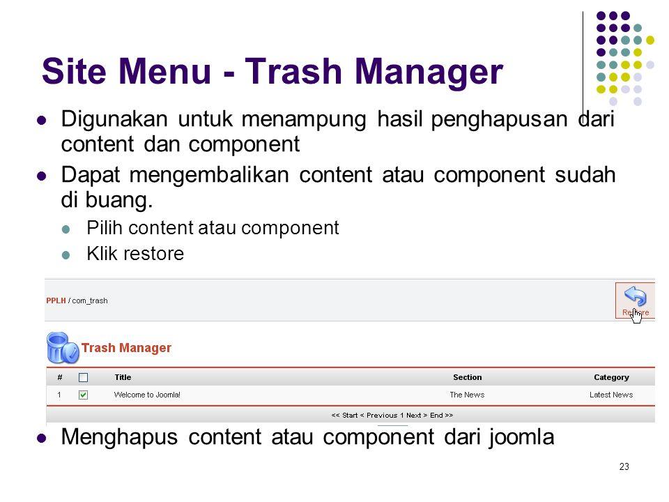 23 Site Menu - Trash Manager Digunakan untuk menampung hasil penghapusan dari content dan component Dapat mengembalikan content atau component sudah di buang.