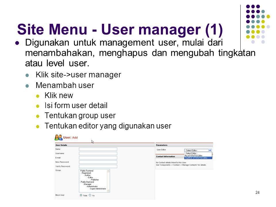 24 Site Menu - User manager (1) Digunakan untuk management user, mulai dari menambahakan, menghapus dan mengubah tingkatan atau level user.