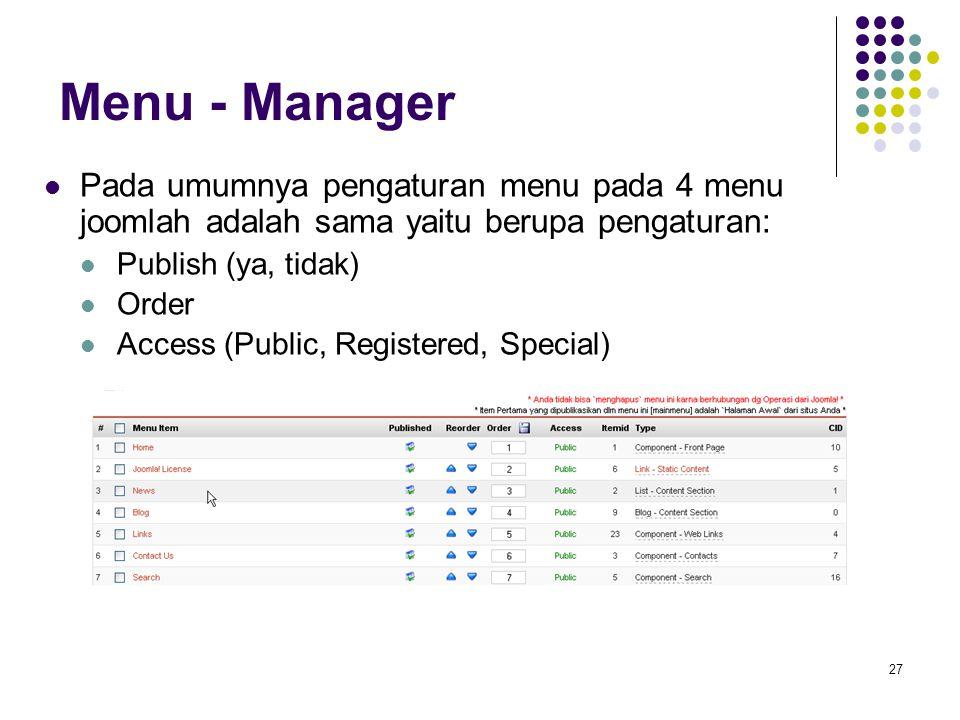 27 Menu - Manager Pada umumnya pengaturan menu pada 4 menu joomlah adalah sama yaitu berupa pengaturan: Publish (ya, tidak) Order Access (Public, Registered, Special)