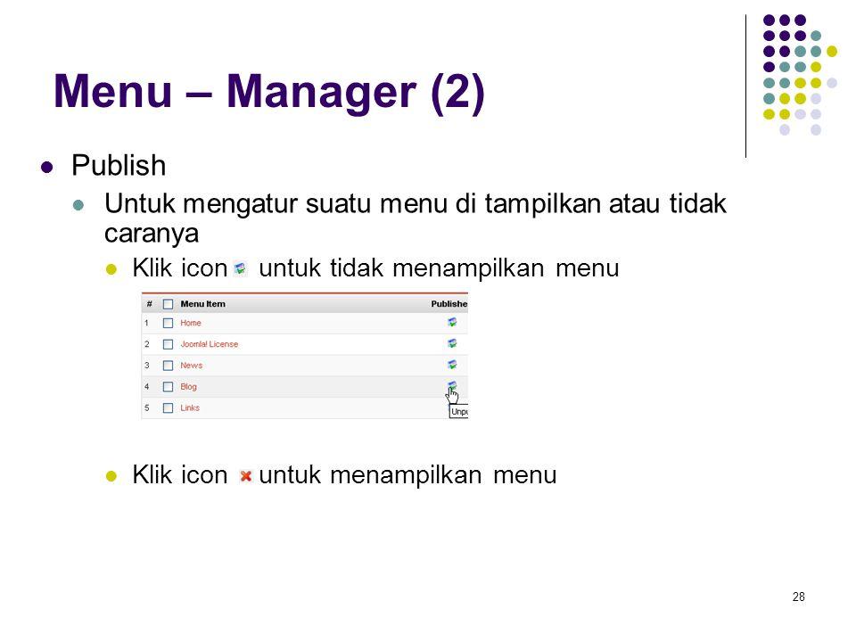 28 Menu – Manager (2) Publish Untuk mengatur suatu menu di tampilkan atau tidak caranya Klik icon untuk tidak menampilkan menu Klik icon untuk menampilkan menu