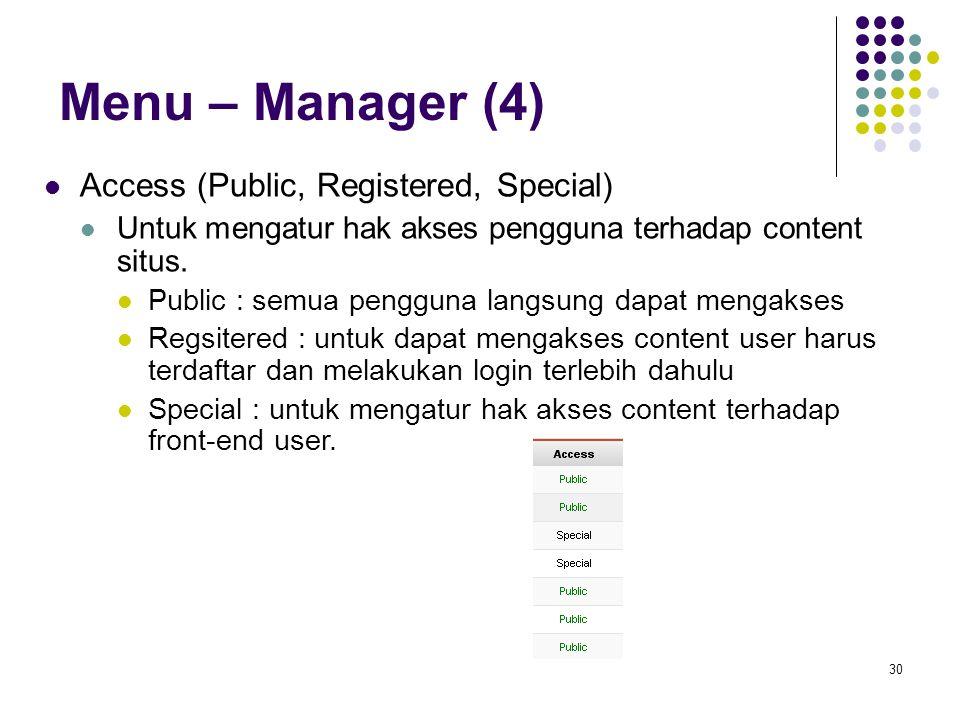 30 Menu – Manager (4) Access (Public, Registered, Special) Untuk mengatur hak akses pengguna terhadap content situs.