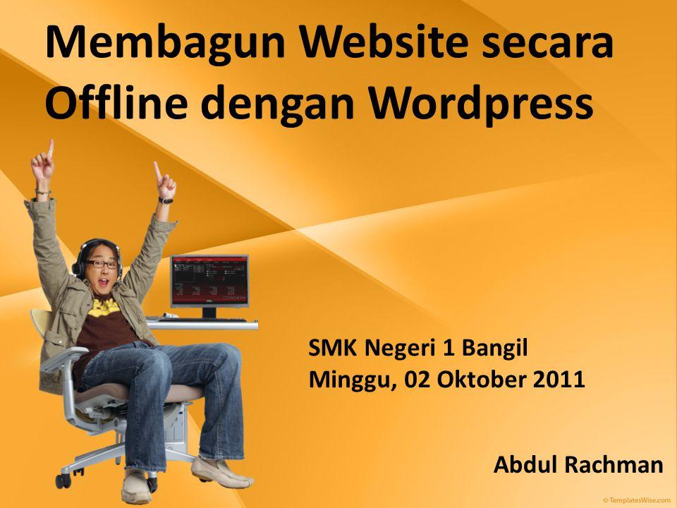 Membagun Website secara Offline dengan Wordpress Abdul Rachman SMK Negeri 1 Bangil Minggu, 02 Oktober 2011