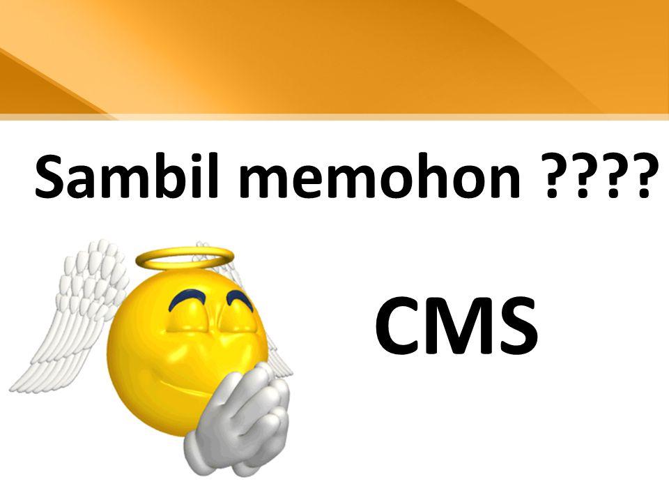 CMS Sambil memohon ????
