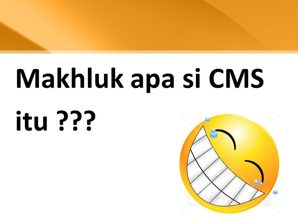 Makhluk apa si CMS itu ???