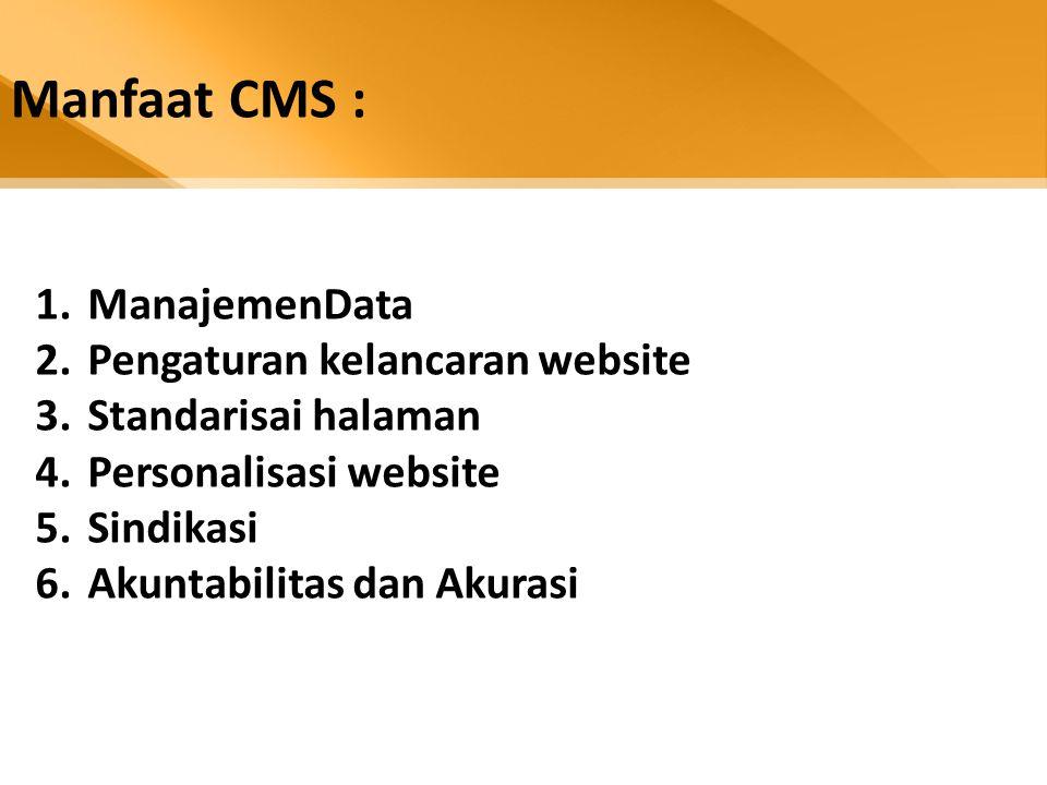 Manfaat CMS : 1.ManajemenData 2.Pengaturan kelancaran website 3.Standarisai halaman 4.Personalisasi website 5.Sindikasi 6.Akuntabilitas dan Akurasi