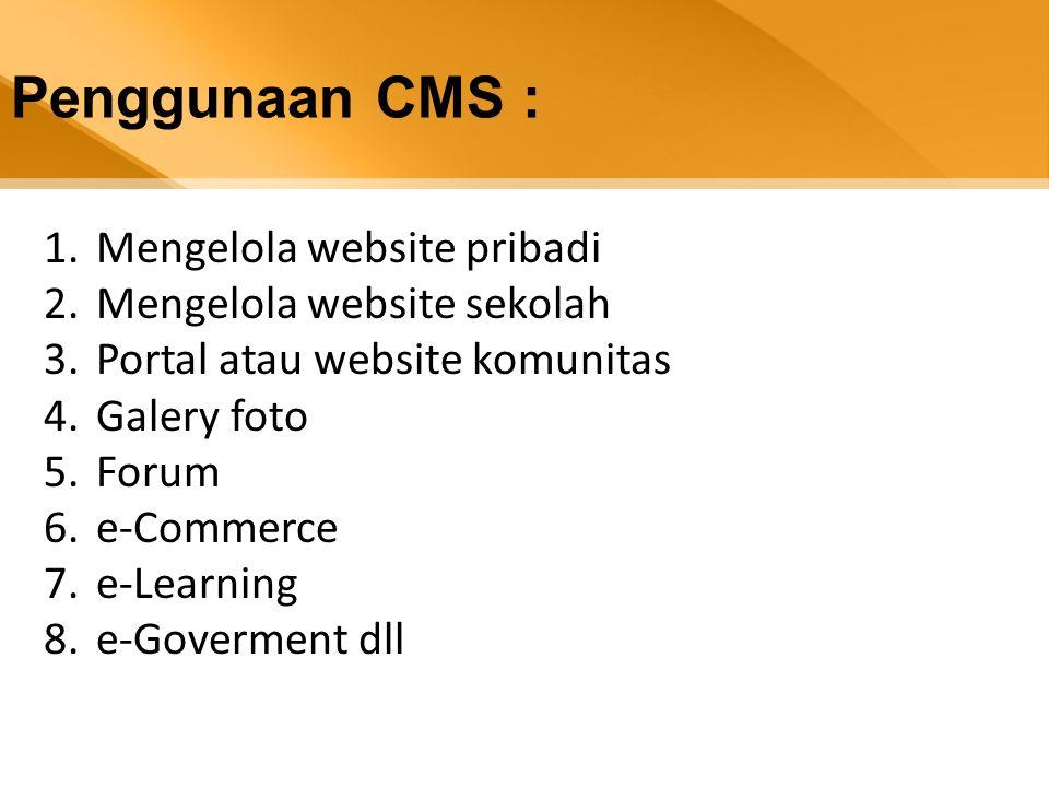 Penggunaan CMS : 1.Mengelola website pribadi 2.Mengelola website sekolah 3.Portal atau website komunitas 4.Galery foto 5.Forum 6.e-Commerce 7.e-Learning 8.e-Goverment dll