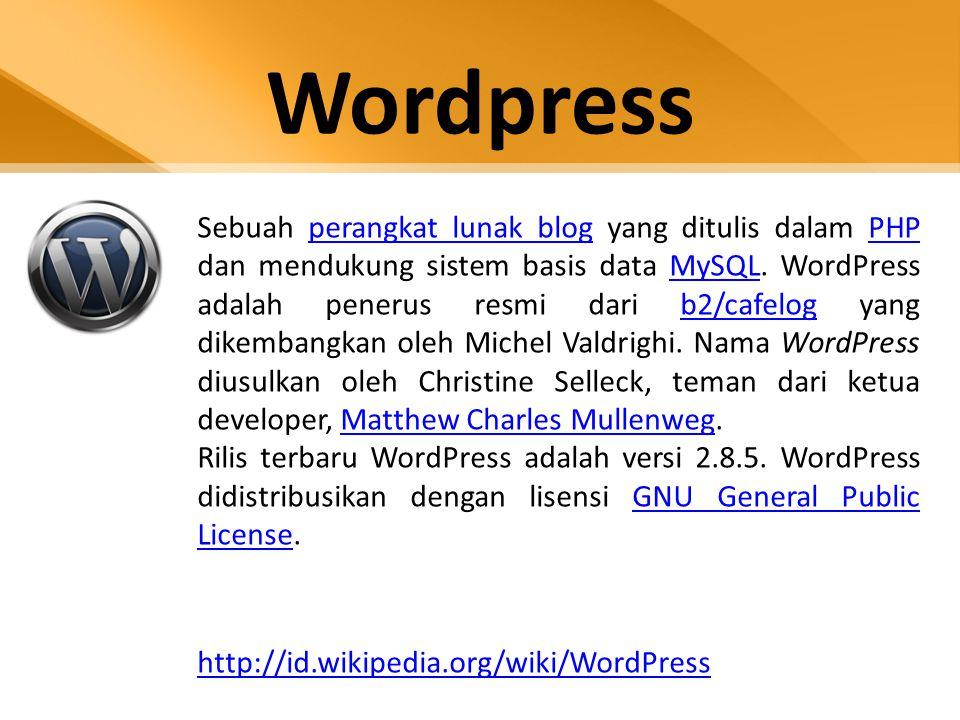 Wordpress Sebuah perangkat lunak blog yang ditulis dalam PHP dan mendukung sistem basis data MySQL. WordPress adalah penerus resmi dari b2/cafelog yan
