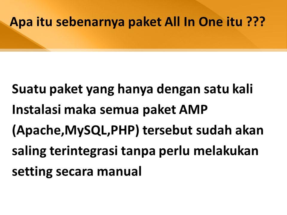 Apa itu sebenarnya paket All In One itu ??? Suatu paket yang hanya dengan satu kali Instalasi maka semua paket AMP (Apache,MySQL,PHP) tersebut sudah a