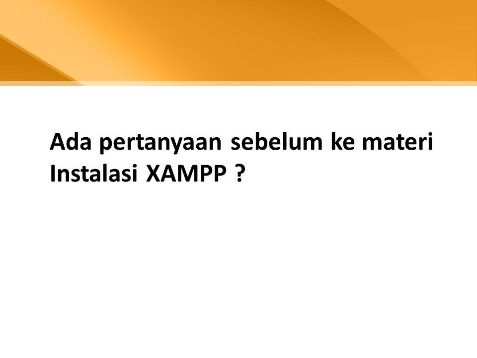 Ada pertanyaan sebelum ke materi Instalasi XAMPP ?