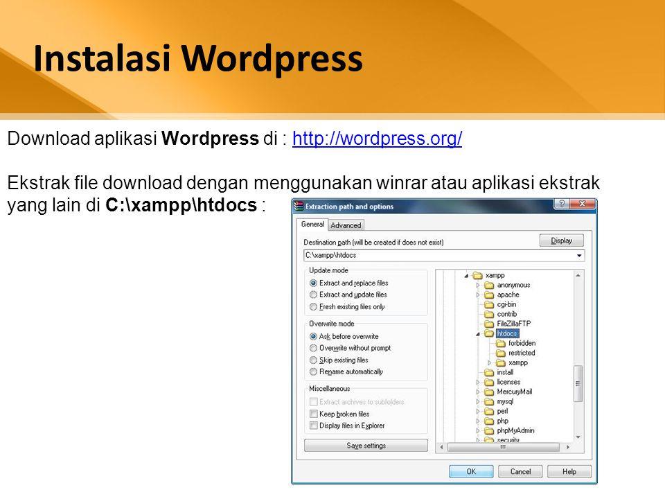 Download aplikasi Wordpress di : http://wordpress.org/http://wordpress.org/ Ekstrak file download dengan menggunakan winrar atau aplikasi ekstrak yang lain di C:\xampp\htdocs :