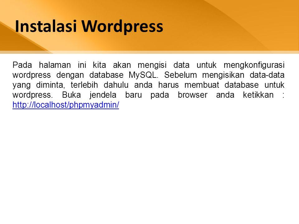 Pada halaman ini kita akan mengisi data untuk mengkonfigurasi wordpress dengan database MySQL. Sebelum mengisikan data-data yang diminta, terlebih dah