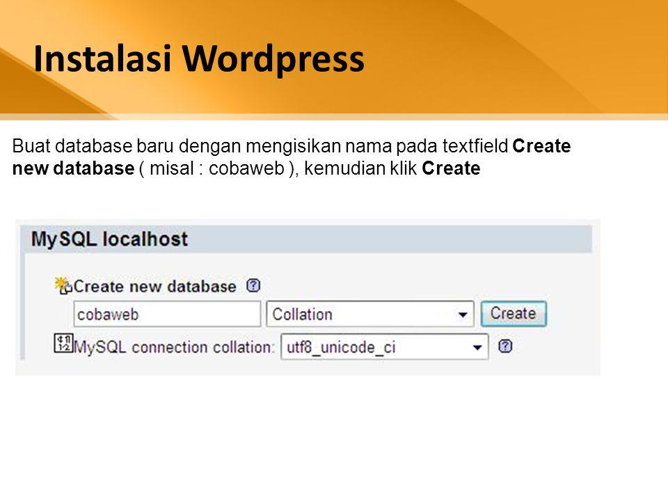 Buat database baru dengan mengisikan nama pada textfield Create new database ( misal : cobaweb ), kemudian klik Create
