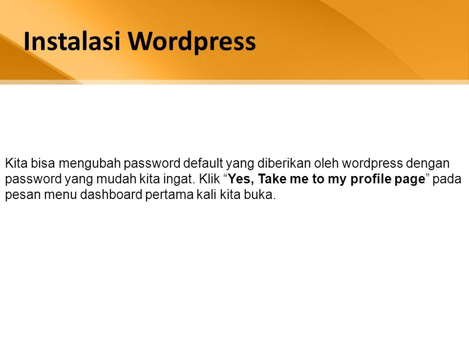 Kita bisa mengubah password default yang diberikan oleh wordpress dengan password yang mudah kita ingat.
